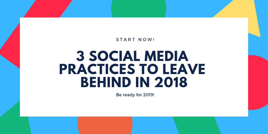 3 Social Media Practices To Leave Behind In 2018