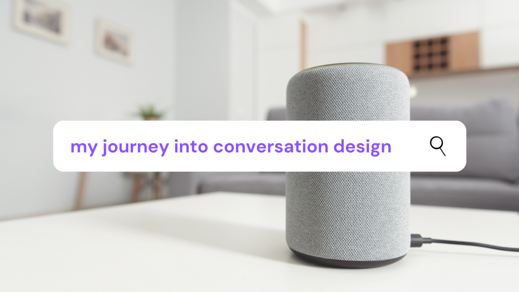 """search bar transposed on top of a smart speaker. text in search bar reads, """"my journey into conversation design"""""""
