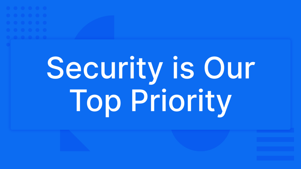 Security Is Our Top Priority