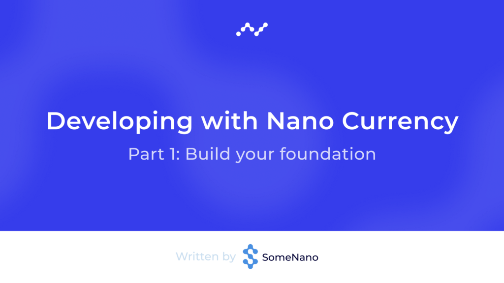 Getting Started: Developing with Nano Currency—Part 1: Build your foundation