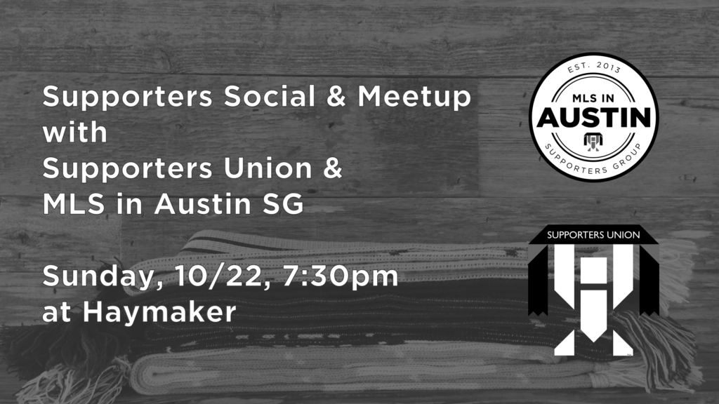 Supporter Social and Meetup with Supporters Union and MLS in Austin: Sunday, 10/22/2017 @ 7:30pm