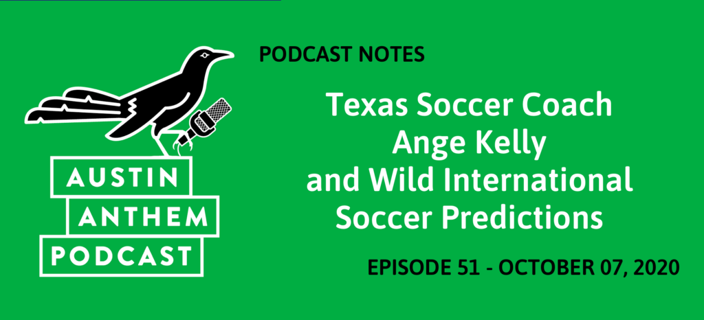 Podcast #51: Texas Soccer Coach Ange Kelly and Wild International Soccer Predictions