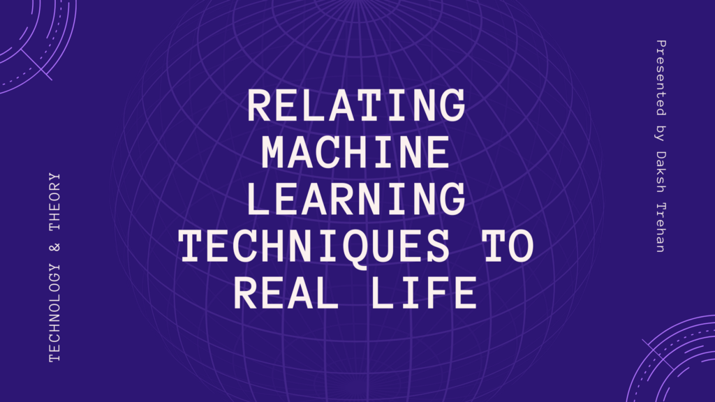 Relating Machine Learning Techniques to Real-Life.