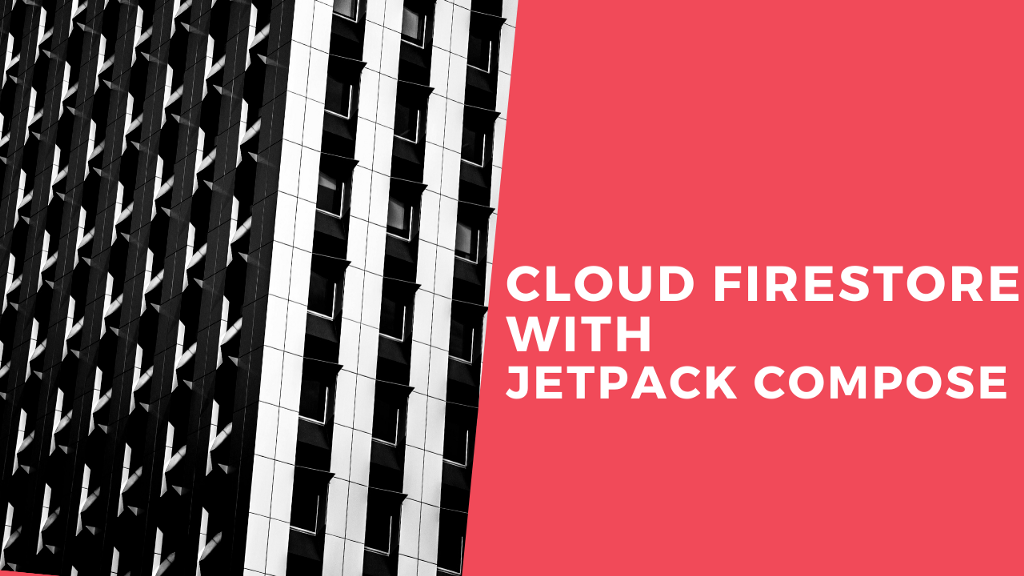 Firebase with Jetpack Compose—Cloud Firestore