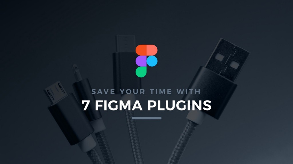 7 Figma Plugins that Save Your Time