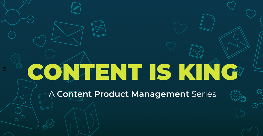 Content is King: Content Product Management Series