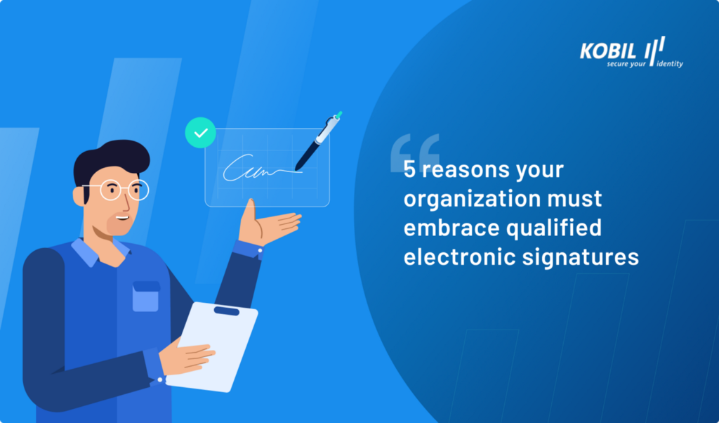 5 reasons your organization *must* embrace qualified electronic signatures