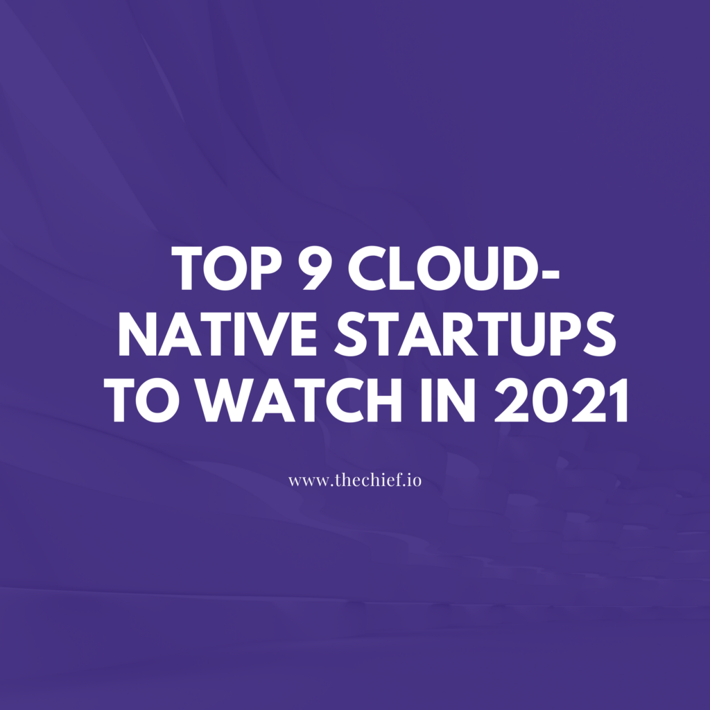 Top 9 Cloud Native Startups to Watch in 2021