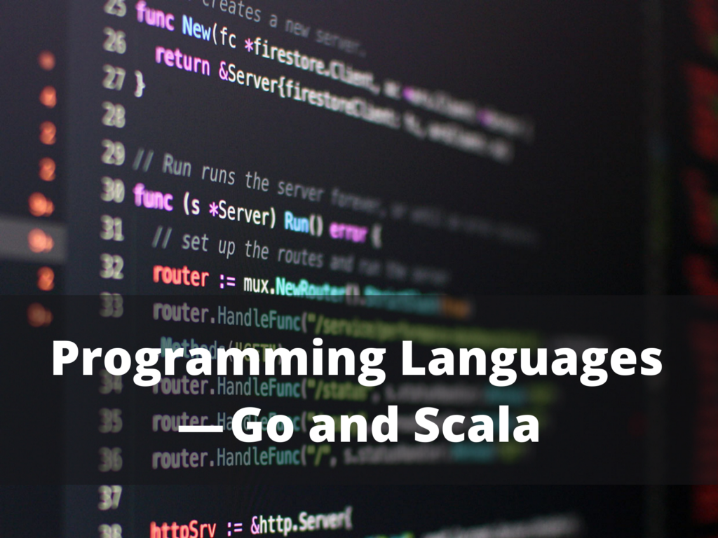 A Comparative Study of Programming Languages — Go and Scala
