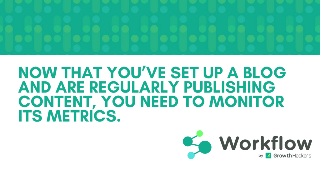 Now that you've set up a blog and are regularly publishing content, you need to monitor its metrics.