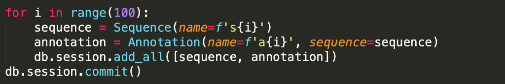 Code: for i in range(100): sequence = Sequence(name=f's{i}') annotation = Annotation(name=f'a{i}', sequence=sequence)