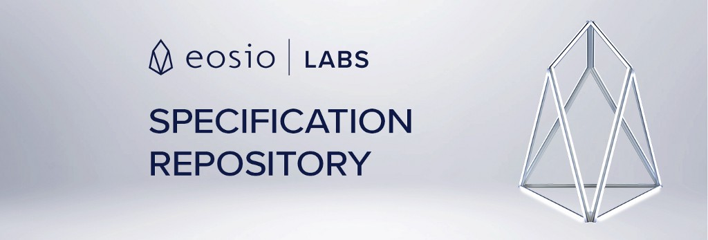 EOSIO Labs™ Release: Specification Repository for Architecture and Approach Feedback — EOSIO
