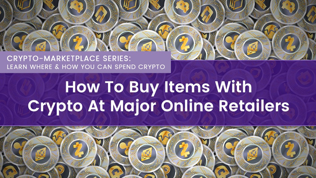 How To Buy Items With Crypto At Major Online Retailers
