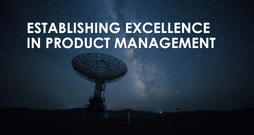 Establishing Excellence in Product Management—Part 3 of Becoming a Product Leader