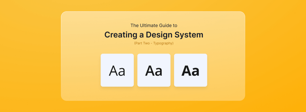 The Ultimate Guide to Creating a Design System — Part Two, Typography