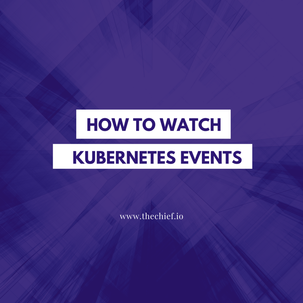 How to Watch Kubernetes Events