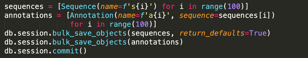 Code: sequences = [Sequence(name=f's{i}') for i in range(100)] annotations = [Annotation(name=f'a{i}', sequence=sequences[i])