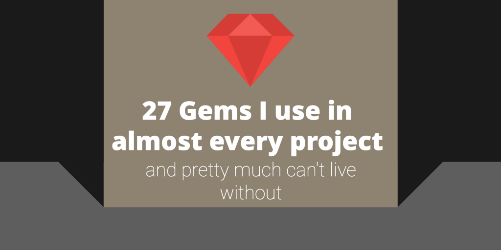 27 Ruby Gems I use in almost every project