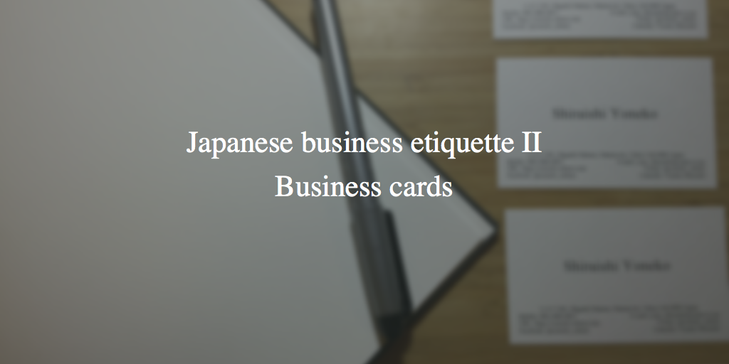 Japanese business etiquette II: Business cards – Yoneko Shiraishi ...