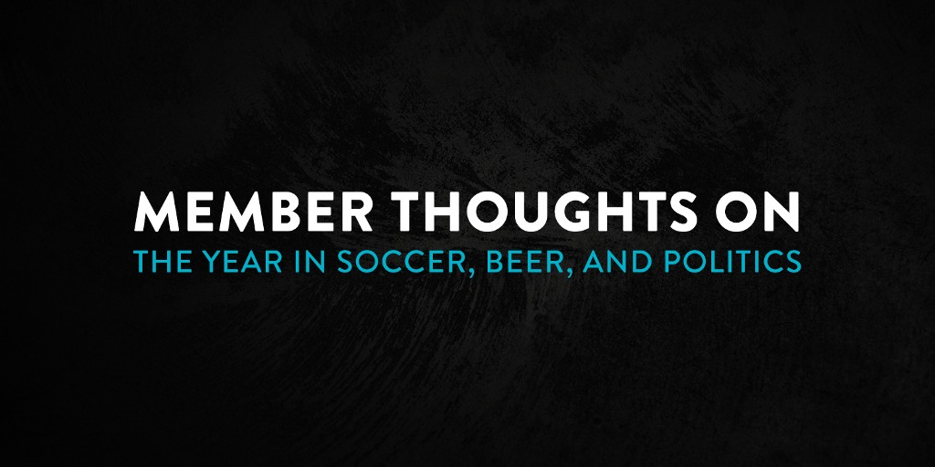 Member Thoughts on The Year in Soccer, Beer, and Politics