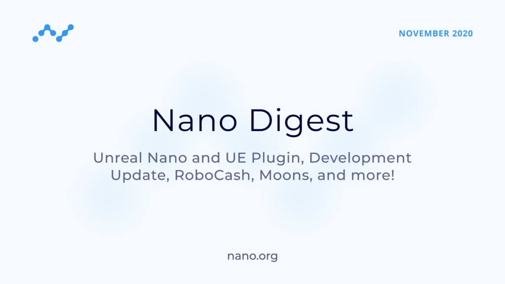 Nano Digest — Unreal Nano, Dev Update, RoboCash, Moons and more!