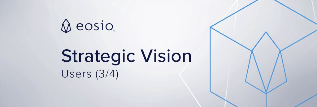 EOSIO™ Strategic Vision: Blockchain Users (Part 3 of 4)