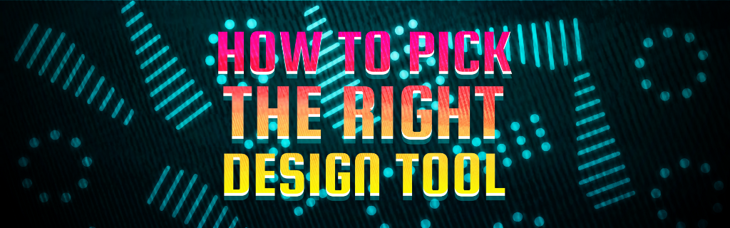 A Handy Guide to Picking the Right Design Tool