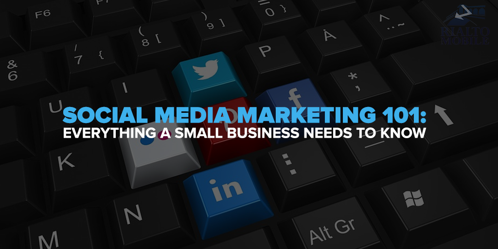 social media marketing 101 everything a small business needs to know