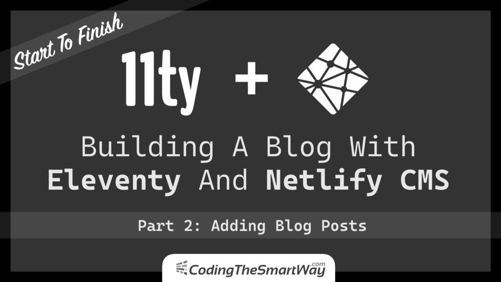 Building A Blog With Eleventy And Netlify CMS—Part 2: Adding Blog Posts