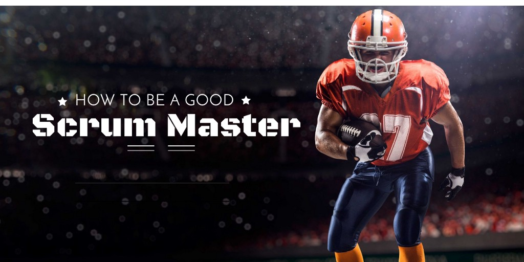 How to be a good Scrum Master!!!