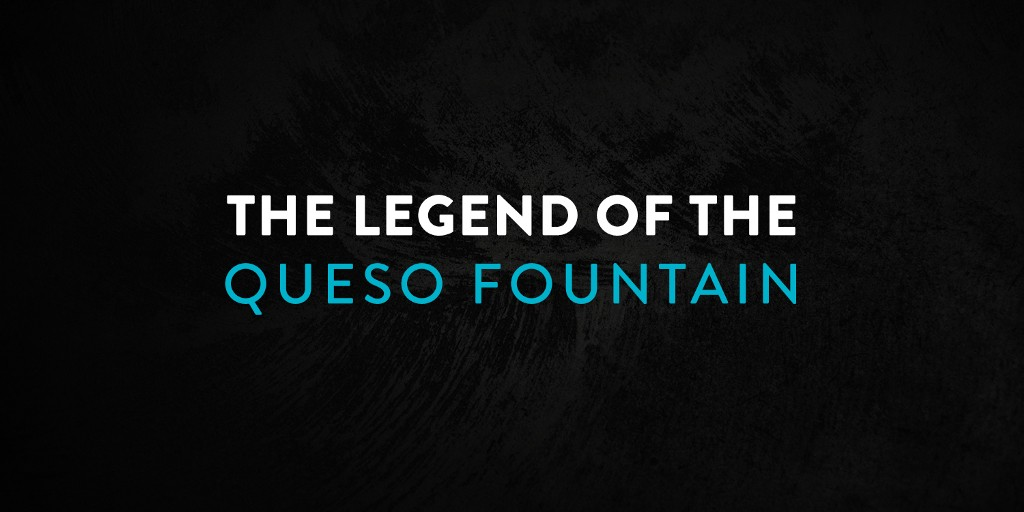 The Legend of the Queso Fountain