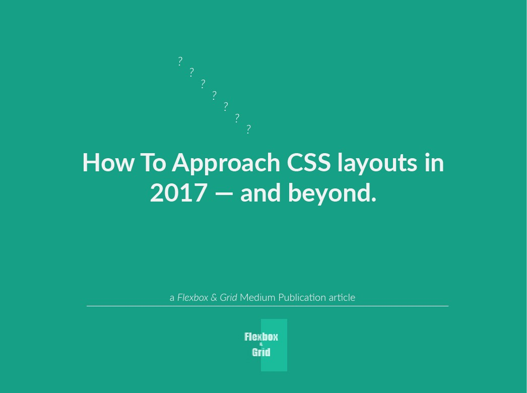 How To Approach CSS layouts in 2017 — and beyond. – Flexbox and Grid ...