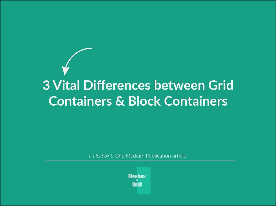 CSS Grid Layout: 3 Vital Differences between Grid Containers ...