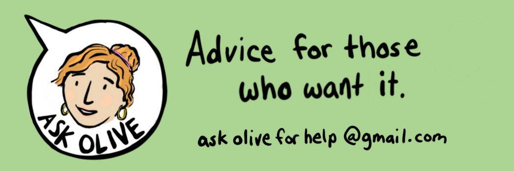 Ask Olive: Advice for Those Who Want It