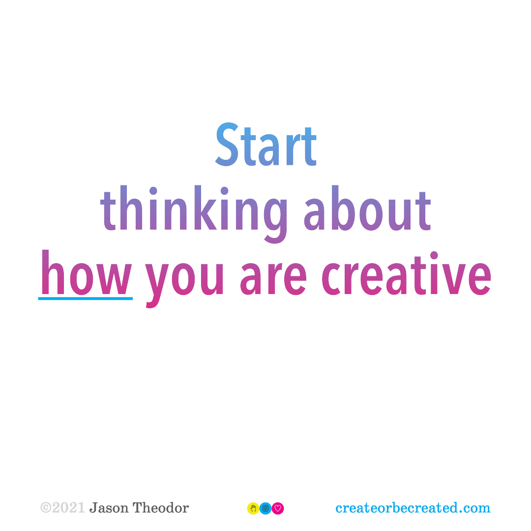 Start thinking about how you are creative.
