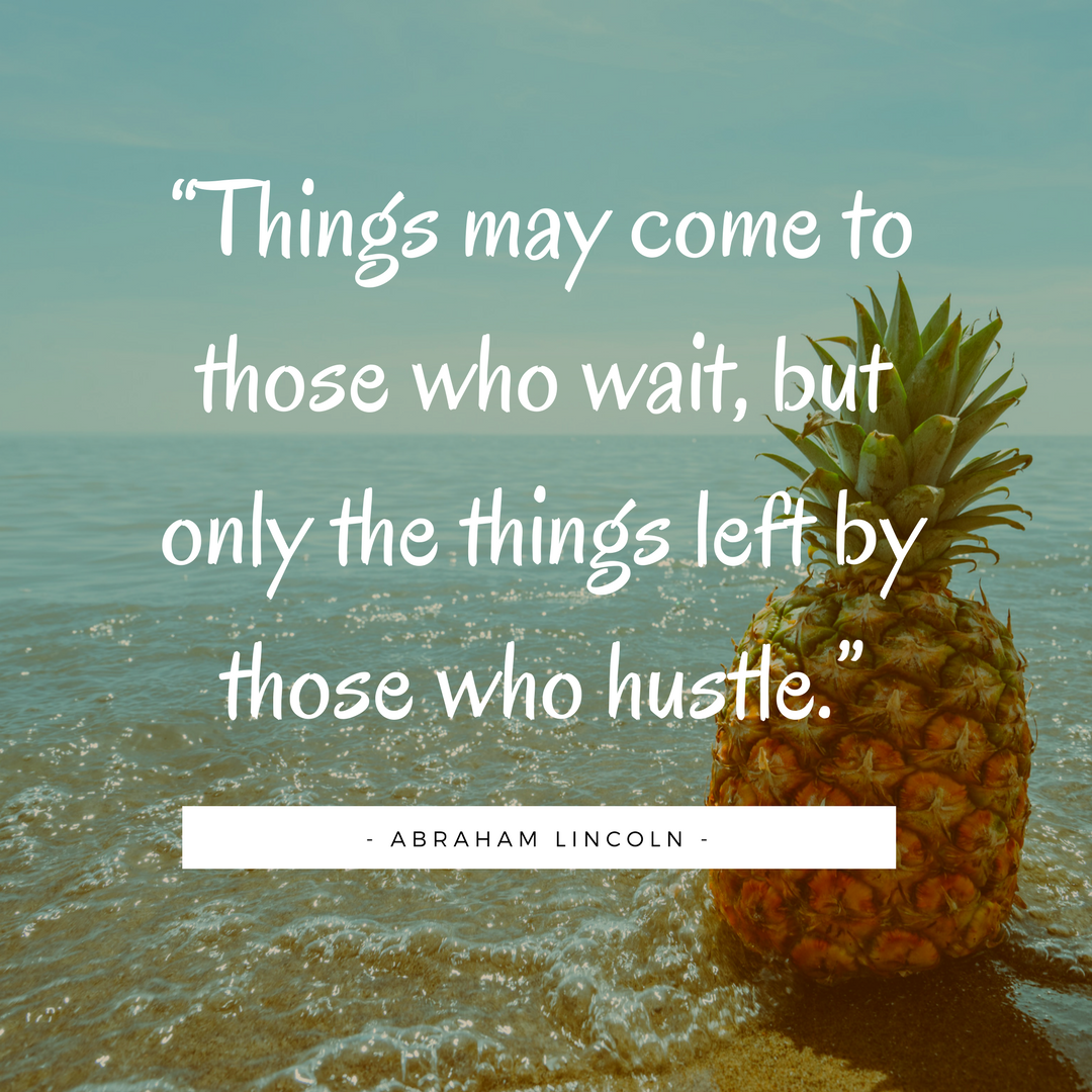 Things May Come To Those Who Wait But Only The Things Left By Those