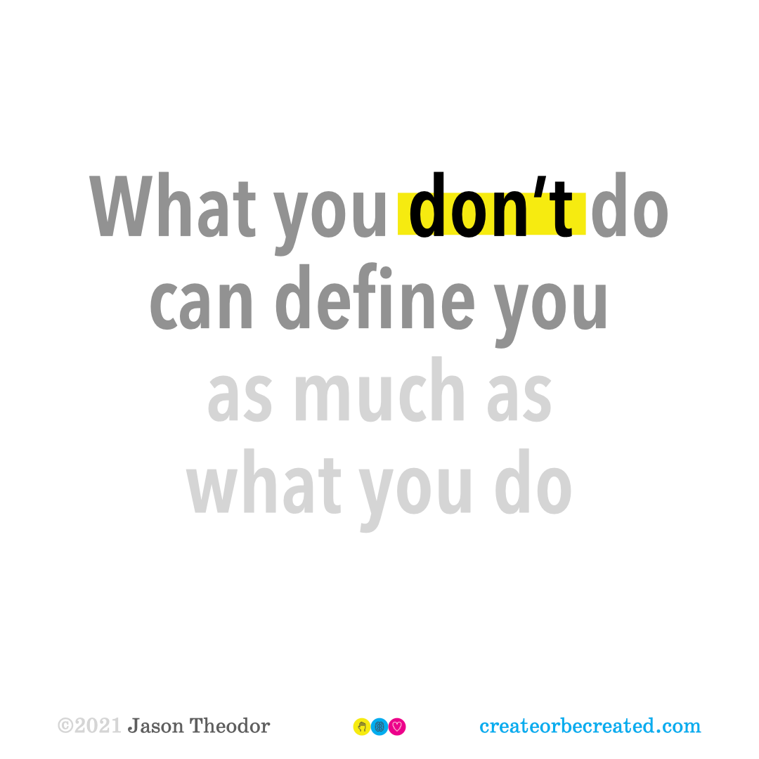 What you don't do can define you as much as what you do.