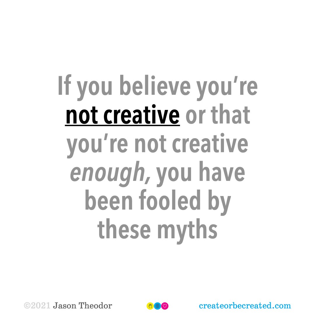 If you believe you're not creative or that you're not creative enough, you have been fooled by these myths.