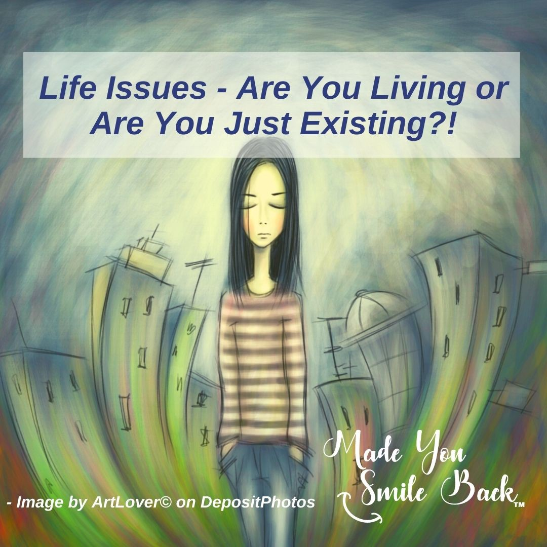 Life Issues—Are You Living or Are You Just Existing?
