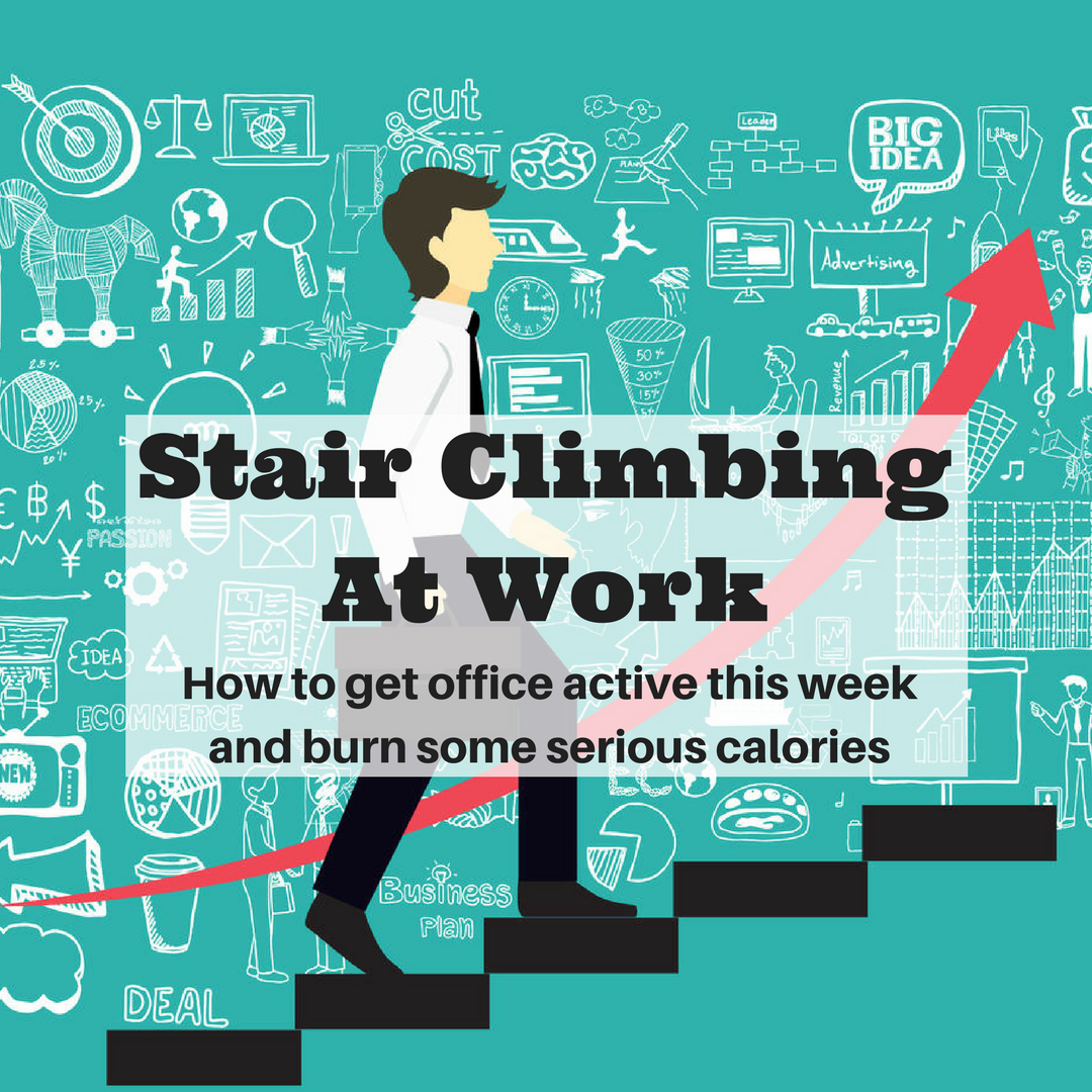 Stair Climbing At Work How To Get Office Active This Week And Burn Some Serious Calories