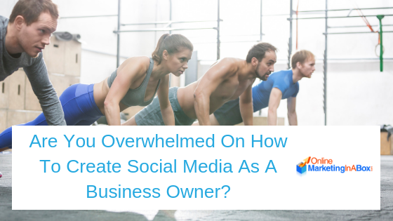 Are you overwhelmed on how to create social media as a business owner?