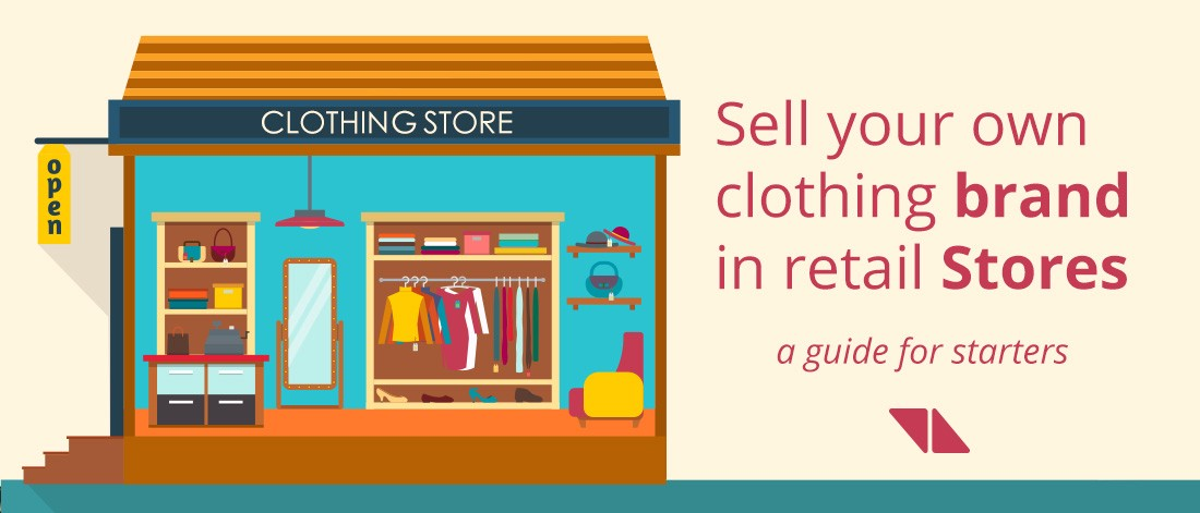How To Sell Your Clothing Brand In Stores A Guide For Starters