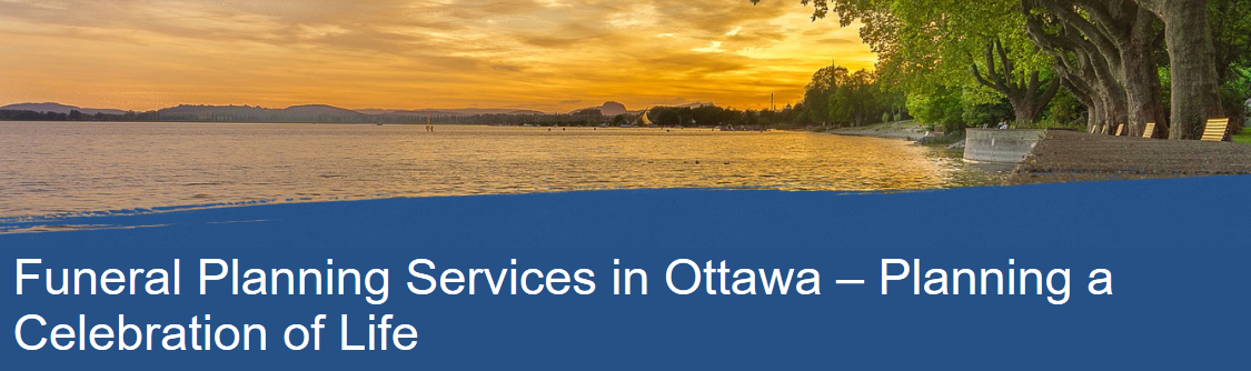 Funeral planning services in ottawa planning a celebration of life planning a funeral service in ottawa whether for yourself or for a loved one is an incredibly important part of someones final wishes solutioingenieria Choice Image