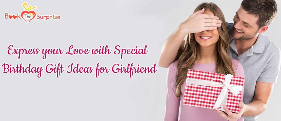 Express Your Love With Special Birthday Gift Ideas For Girlfriend