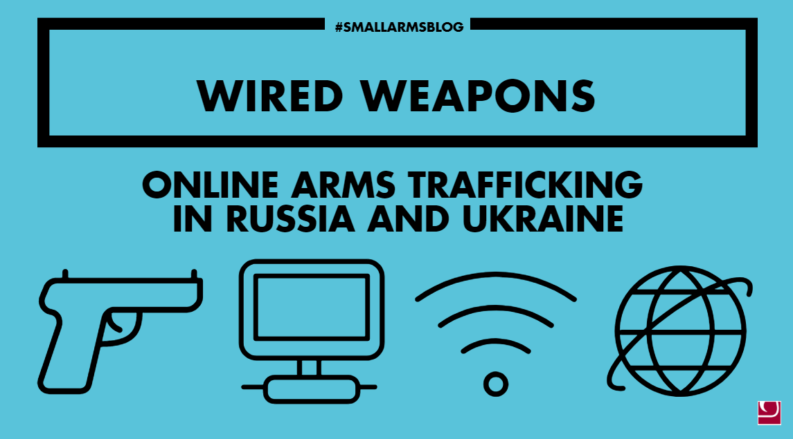 Wired Weapons: Online Arms Trafficking in Russia and Ukraine