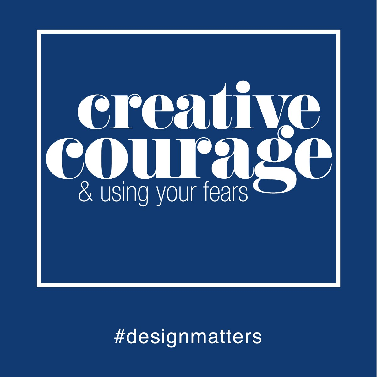 How to Have Creative Courage & Use Your Fears