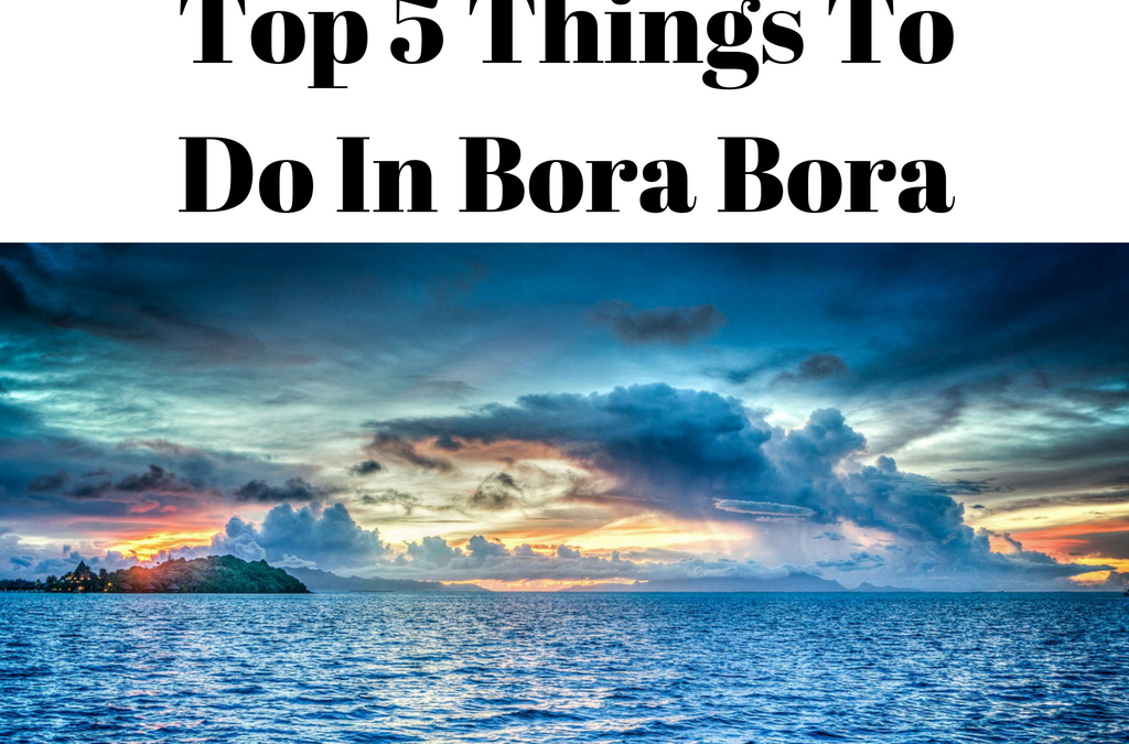 Image Result For Things To Do Bora Bora Best Of Things To Do In Bora Bora