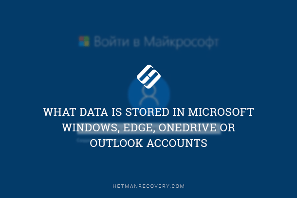 What Data is Stored in Microsoft Windows, Edge, OneDrive or Outlook