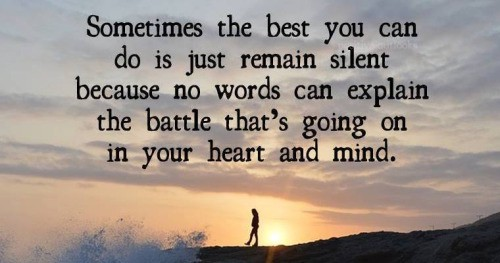 Sometimes The Best You Can Do Is Just Remain Silent Because No Words Can  Explain The Battle Thatu0027s Going On In Your Heart And Mind.  Http://ift.tt/1pPyhUb