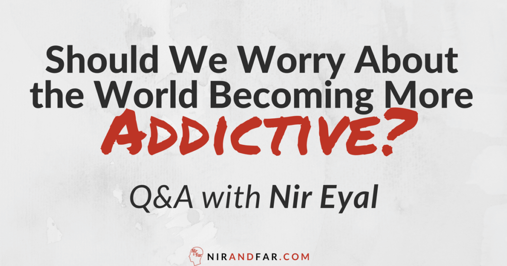 Should We Worry About the World Becoming More Addictive Q&A with Nir Eyal